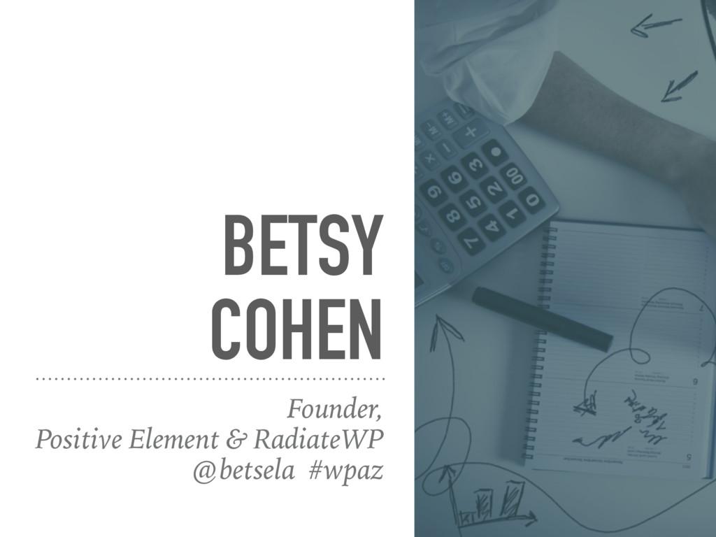 BETSY COHEN Founder, Positive Element & Radiate...