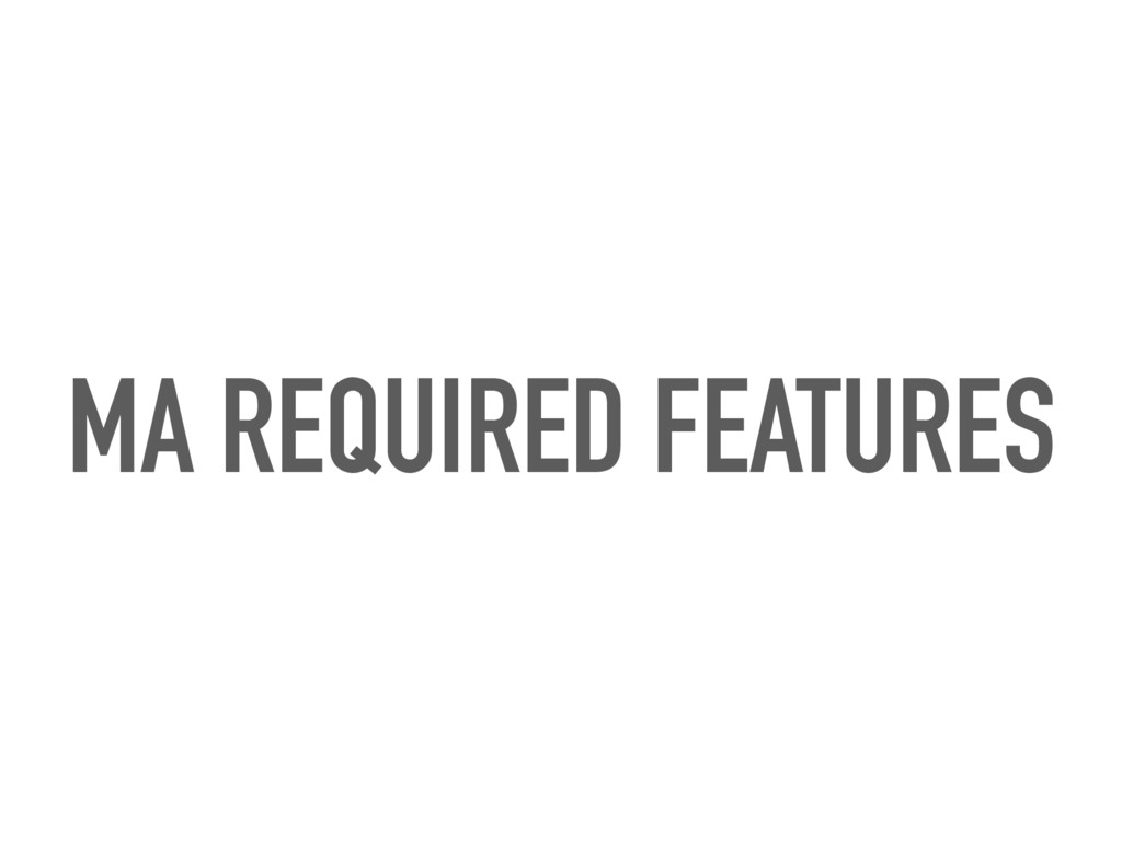 MA REQUIRED FEATURES