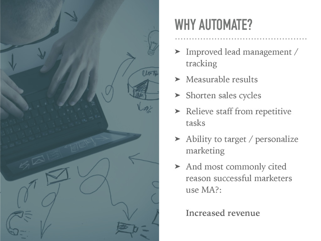 WHY AUTOMATE? ➤ Improved lead management / trac...