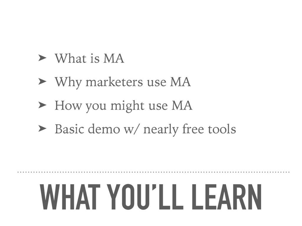 WHAT YOU'LL LEARN ➤ What is MA ➤ Why marketers ...