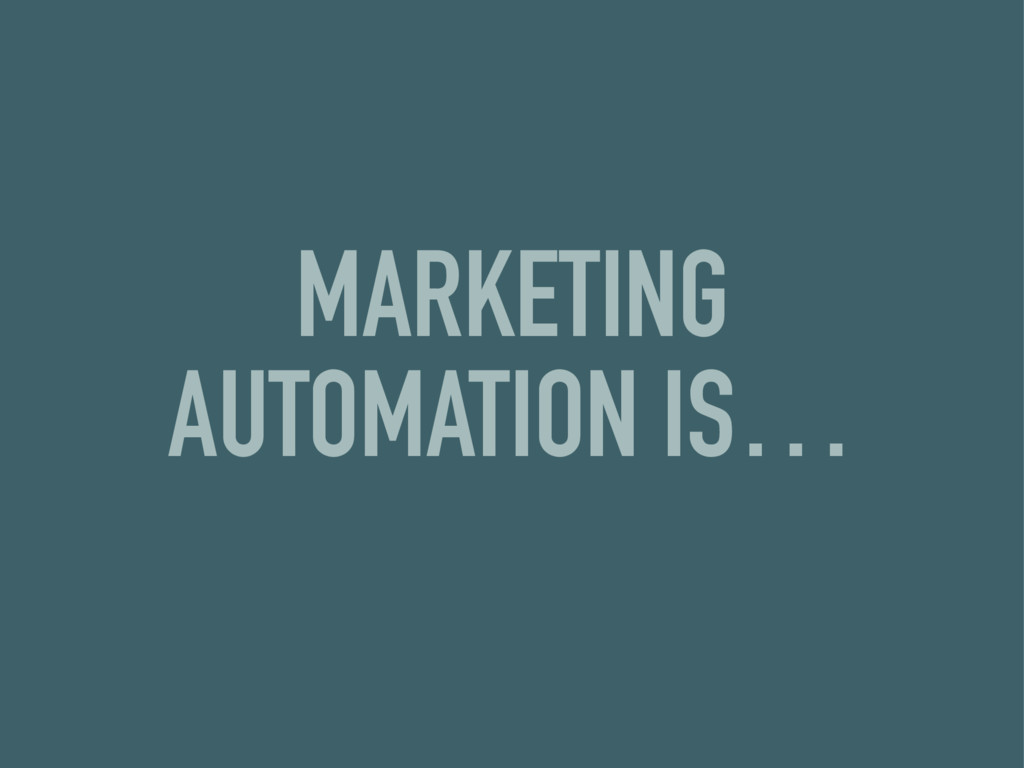 MARKETING AUTOMATION IS…