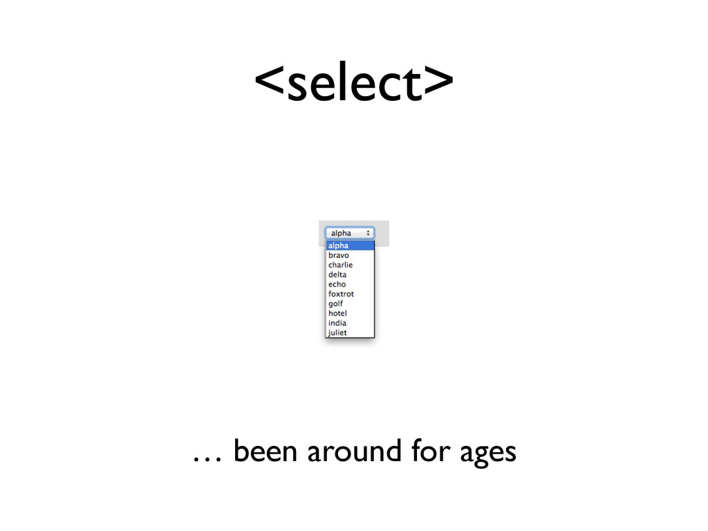 <select> … been around for ages