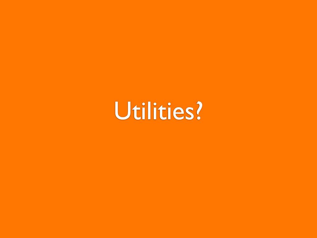 Utilities?