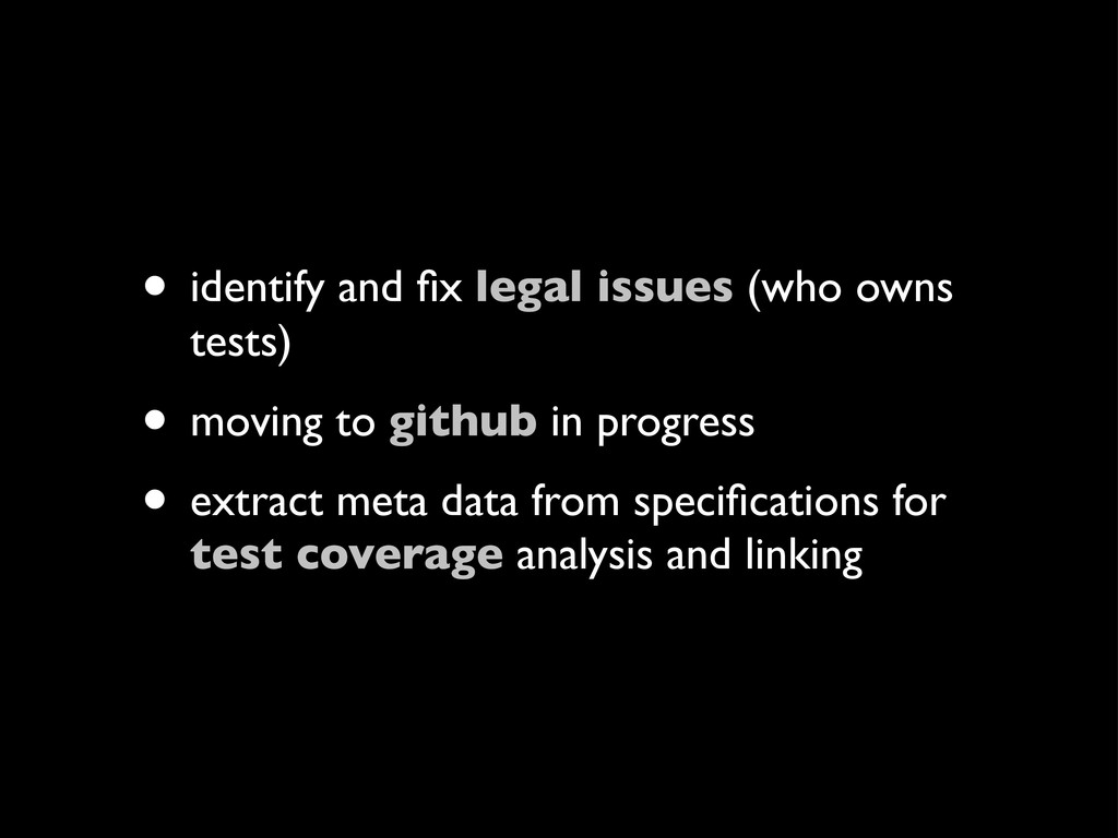 • identify and fix legal issues (who owns tests)...