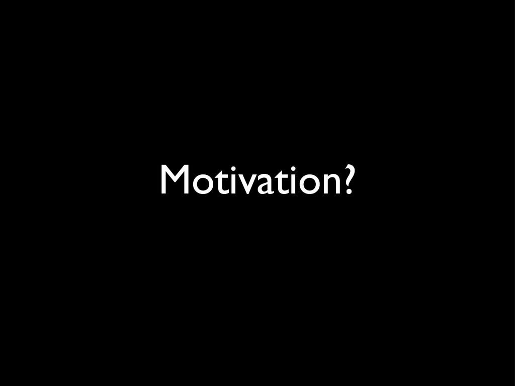 Motivation?