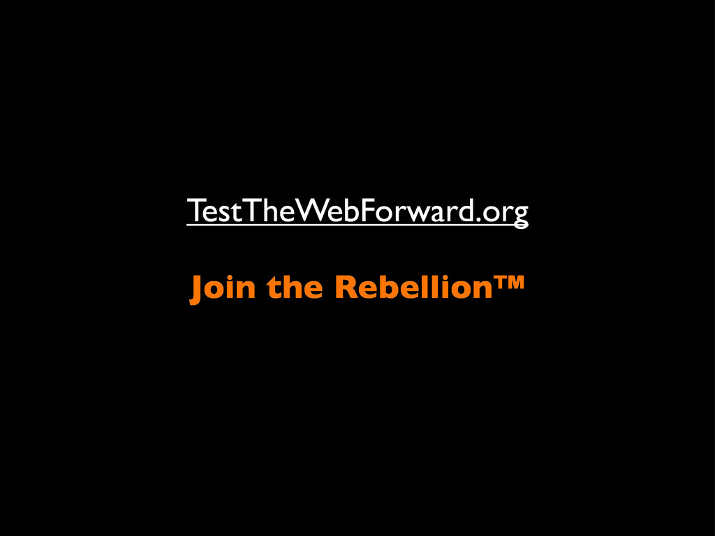 TestTheWebForward.org Join the Rebellion™