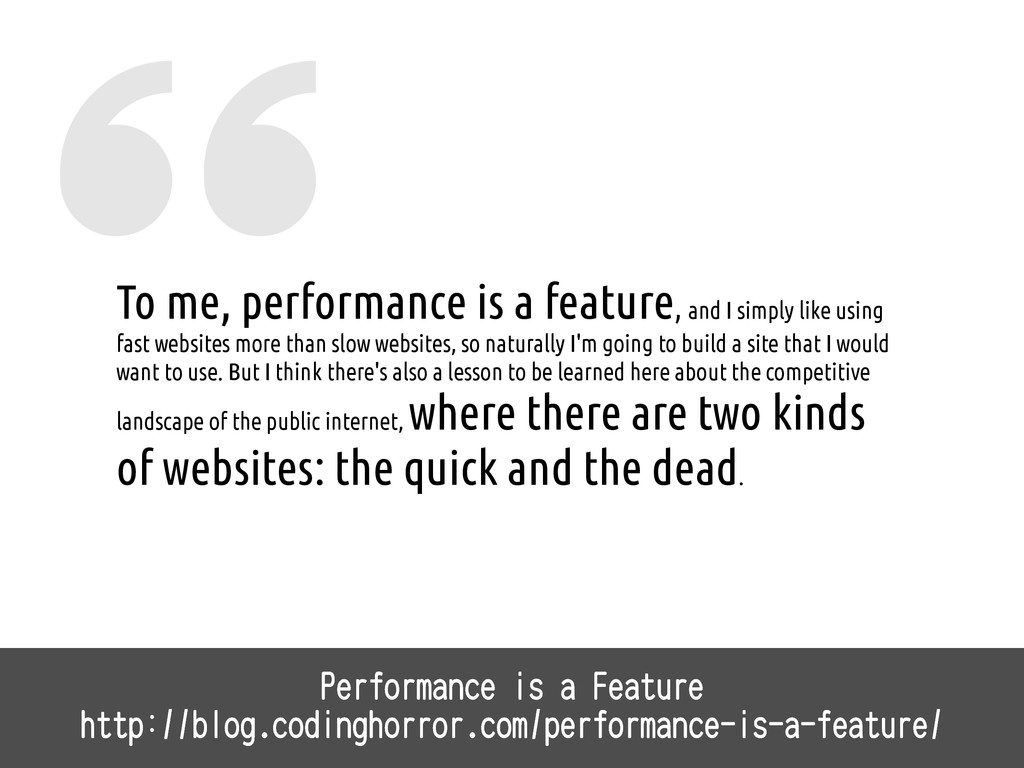 To me, performance is a feature, and I simply l...