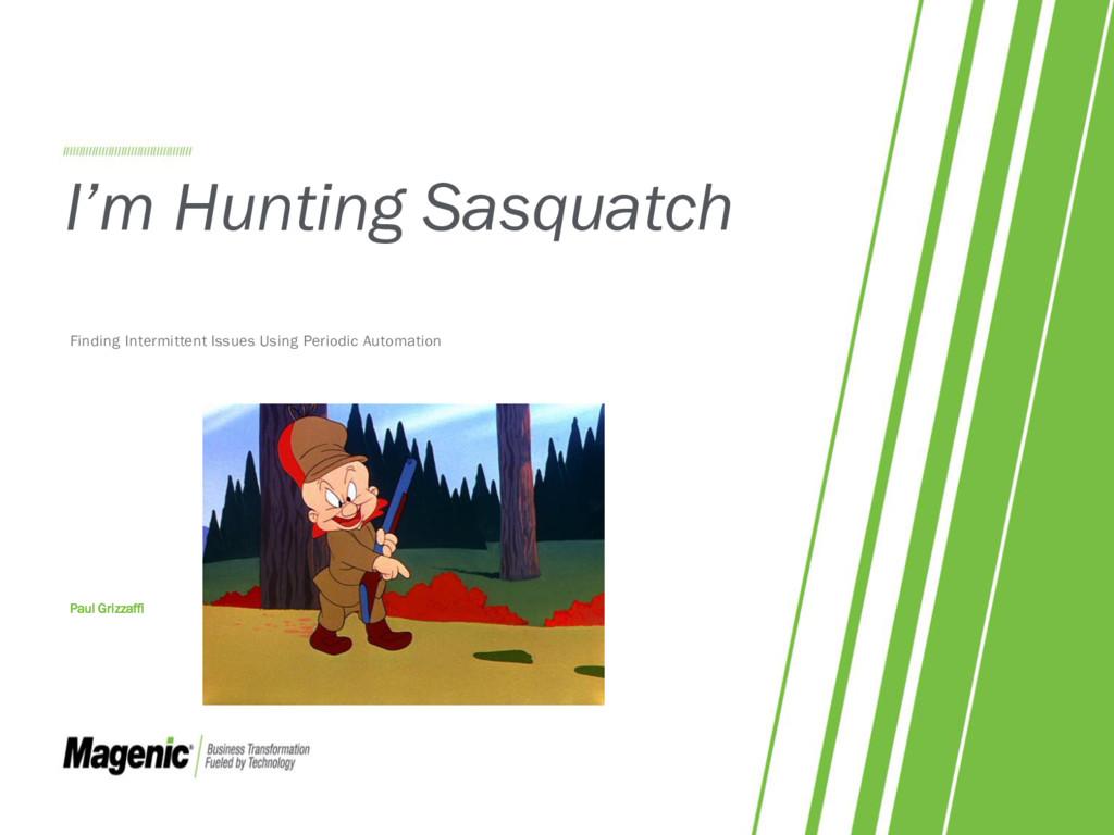 I'm Hunting Sasquatch Finding Intermittent Issu...