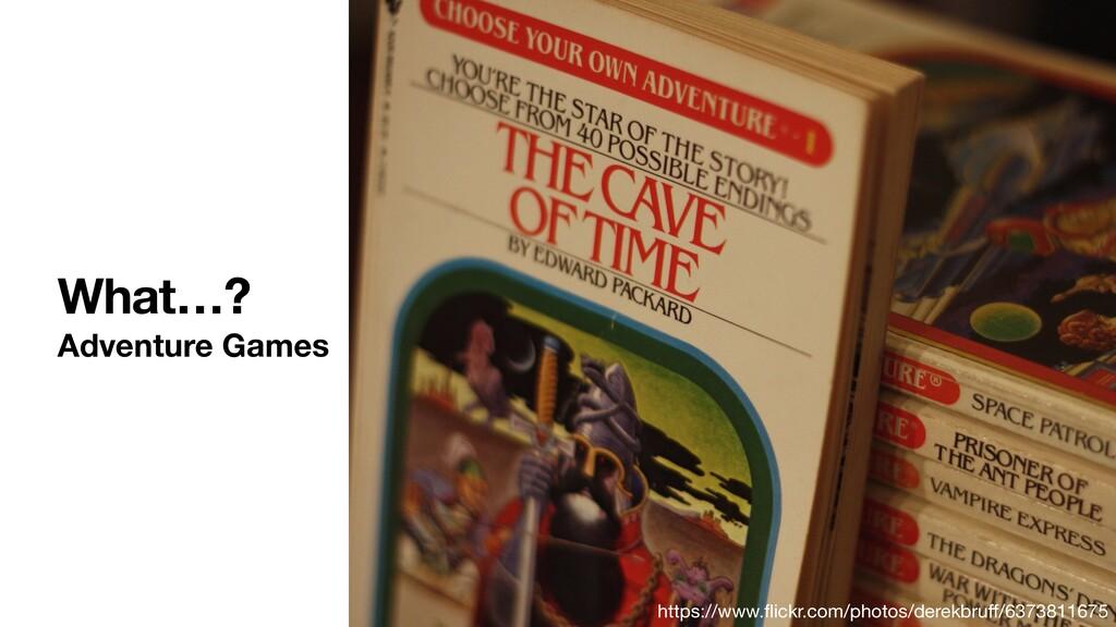 What…? Adventure Games https://www.flickr.com/ph...