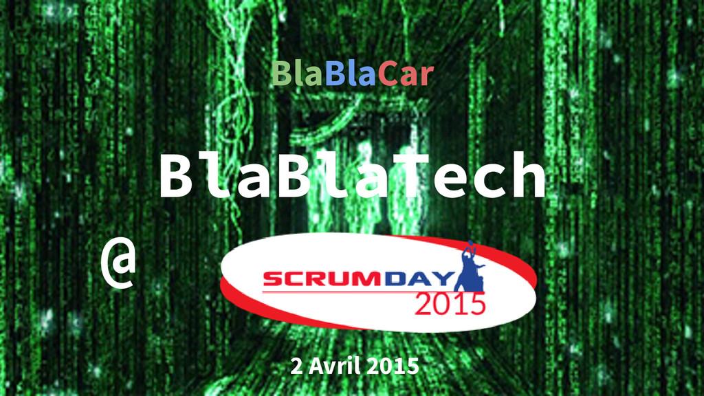 BlaBlaCar BlaBlaTech @ 2 Avril 2015