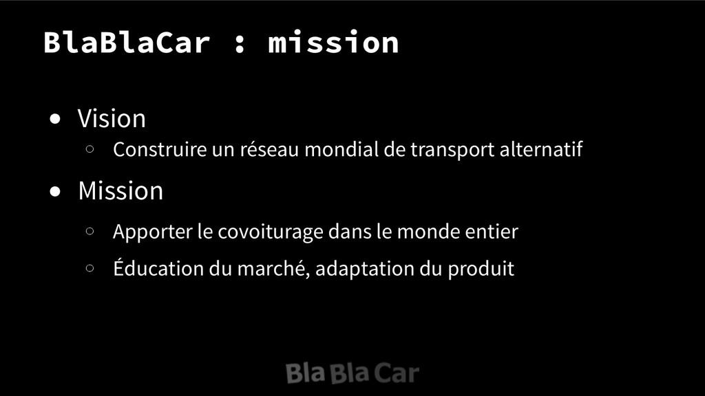 BlaBlaCar : mission ● Vision o Construire un ré...