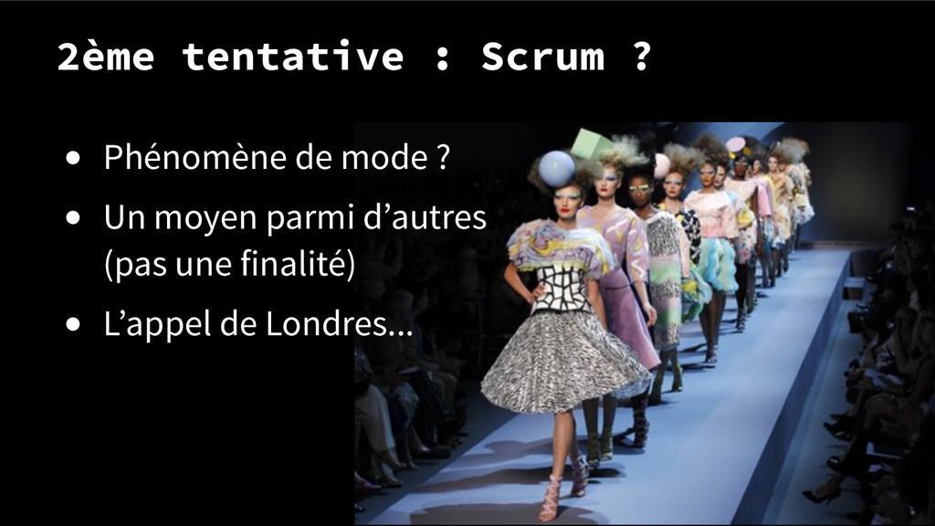 2ème tentative : Scrum ? ● Phénomène de mode ? ...