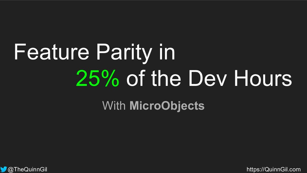 Feature Parity in 25% of the Dev Hours With Mic...