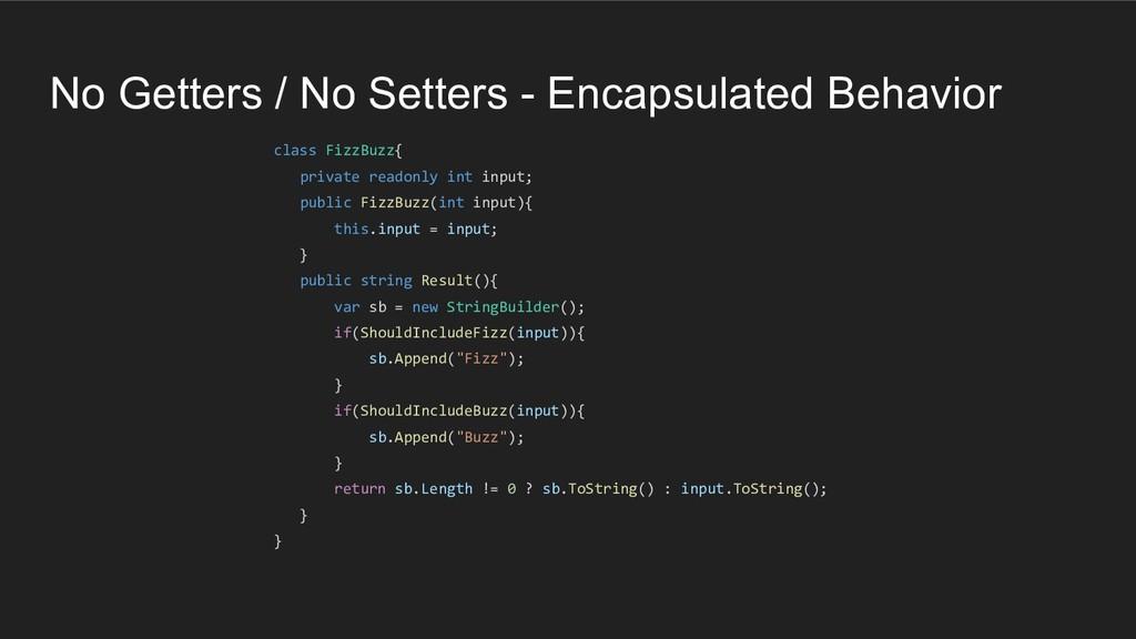 No Getters / No Setters - Encapsulated Behavior...