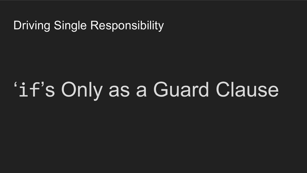 'if's Only as a Guard Clause Driving Single Res...