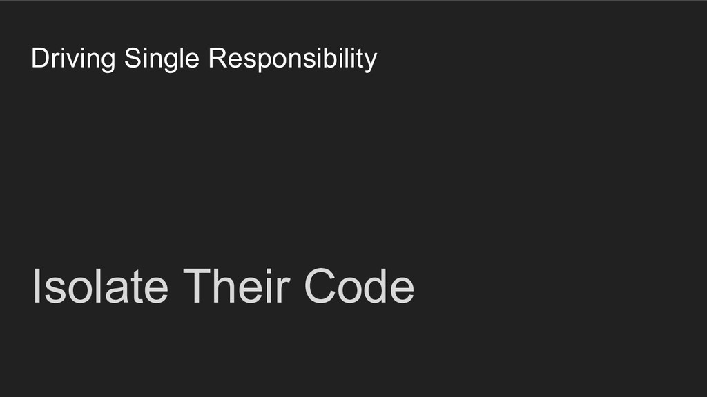 Driving Single Responsibility Isolate Their Code
