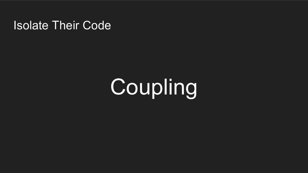 Isolate Their Code Coupling