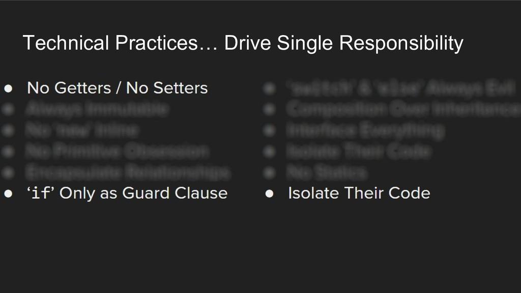 Technical Practices… Drive Single Responsibilit...