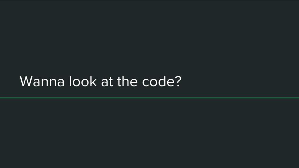 Wanna look at the code?