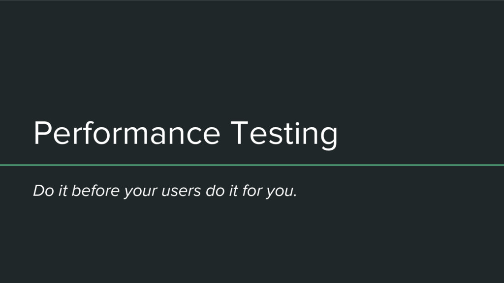 Performance Testing Do it before your users do ...