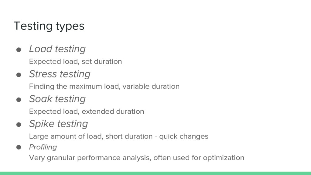 Testing types ● Load testing Expected load, set...