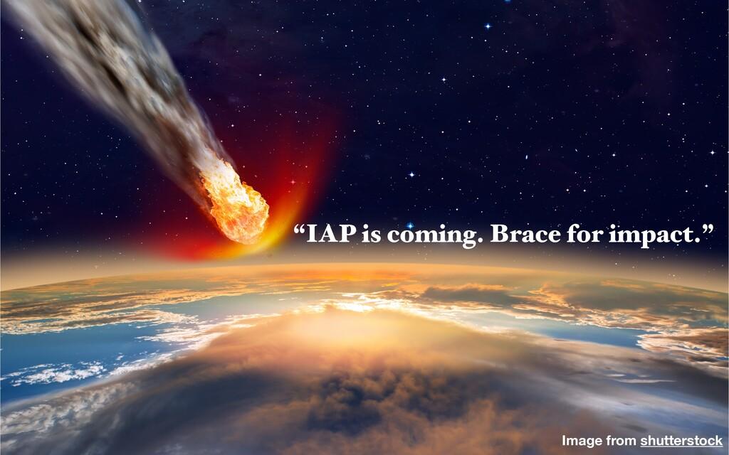 "Image from shutterstock ""IAP is coming. Brace f..."