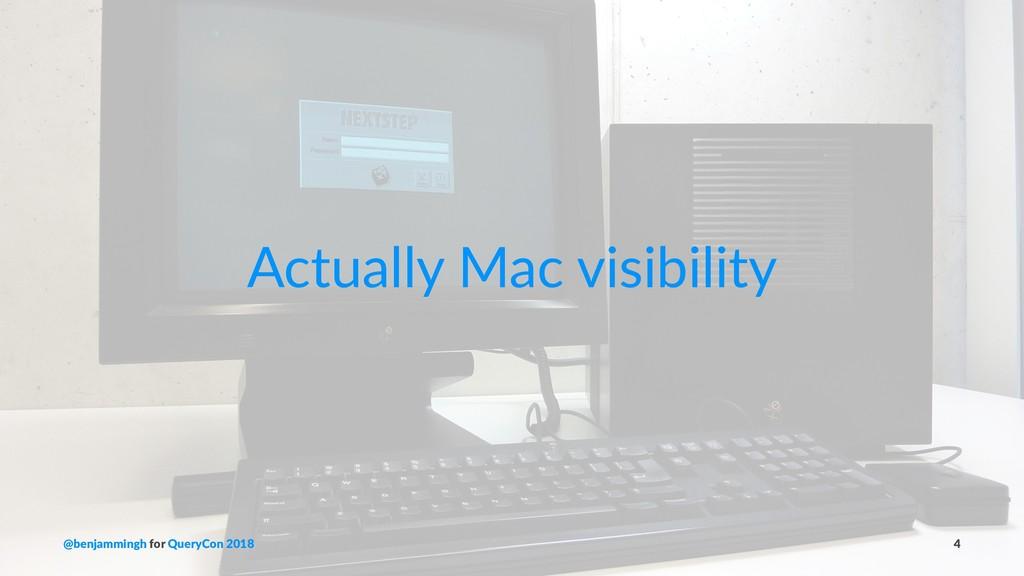 Actually Mac visibility @benjammingh for QueryC...