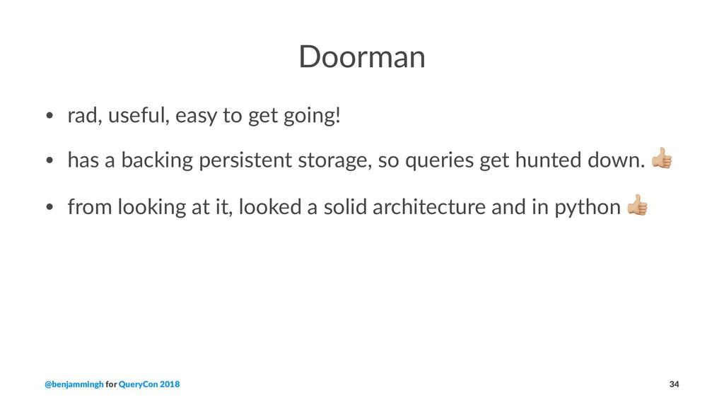 Doorman • rad, useful, easy to get going! • has...
