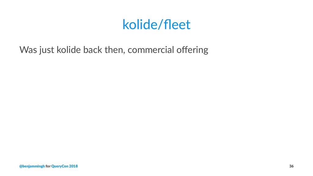 kolide/fleet Was just kolide back then, commerci...