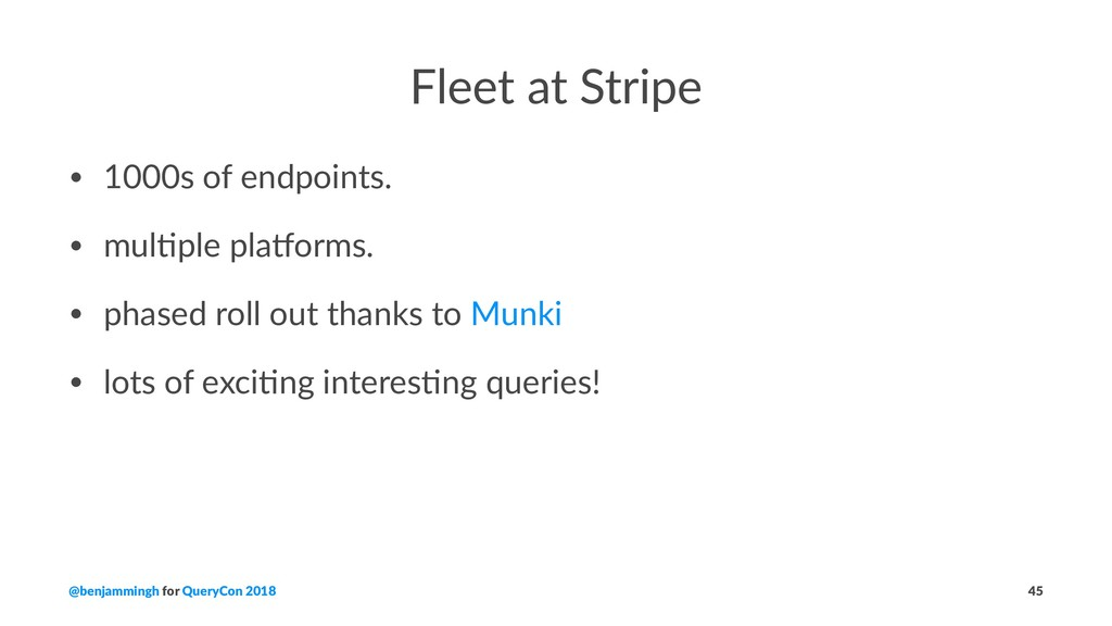 Fleet at Stripe • 1000s of endpoints. • mul2ple...