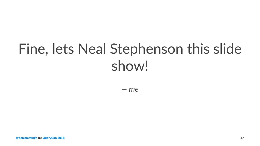 Fine, lets Neal Stephenson this slide show! — m...