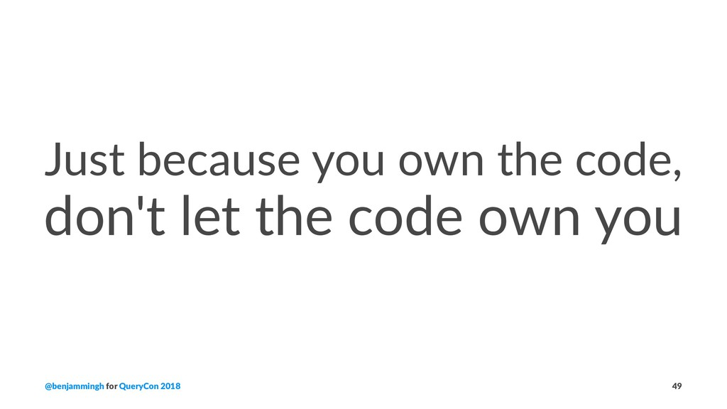 Just because you own the code, don't let the co...