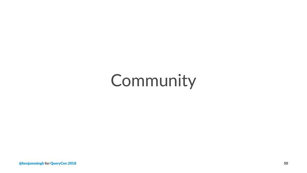 Community @benjammingh for QueryCon 2018 50