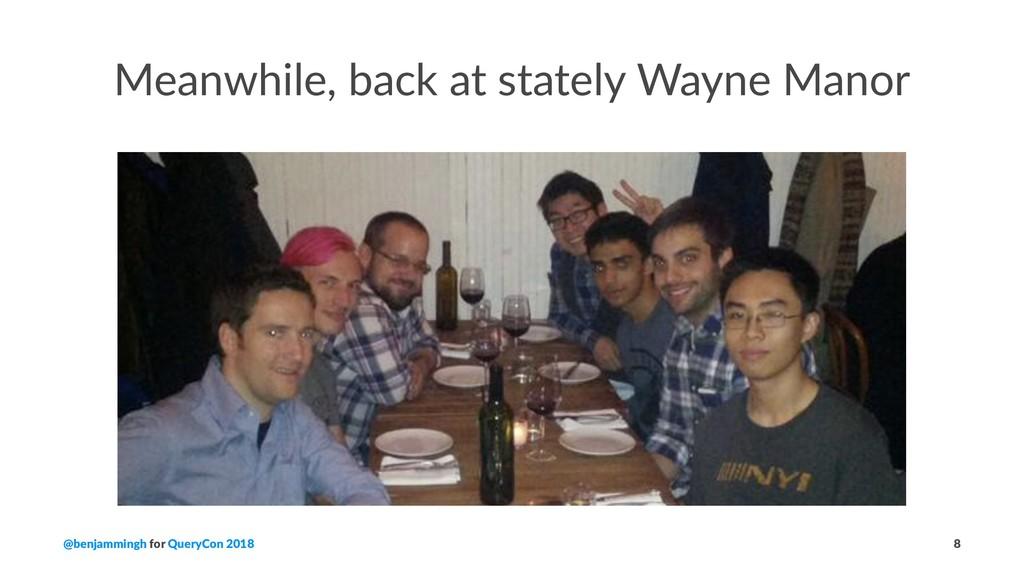 Meanwhile, back at stately Wayne Manor @benjamm...
