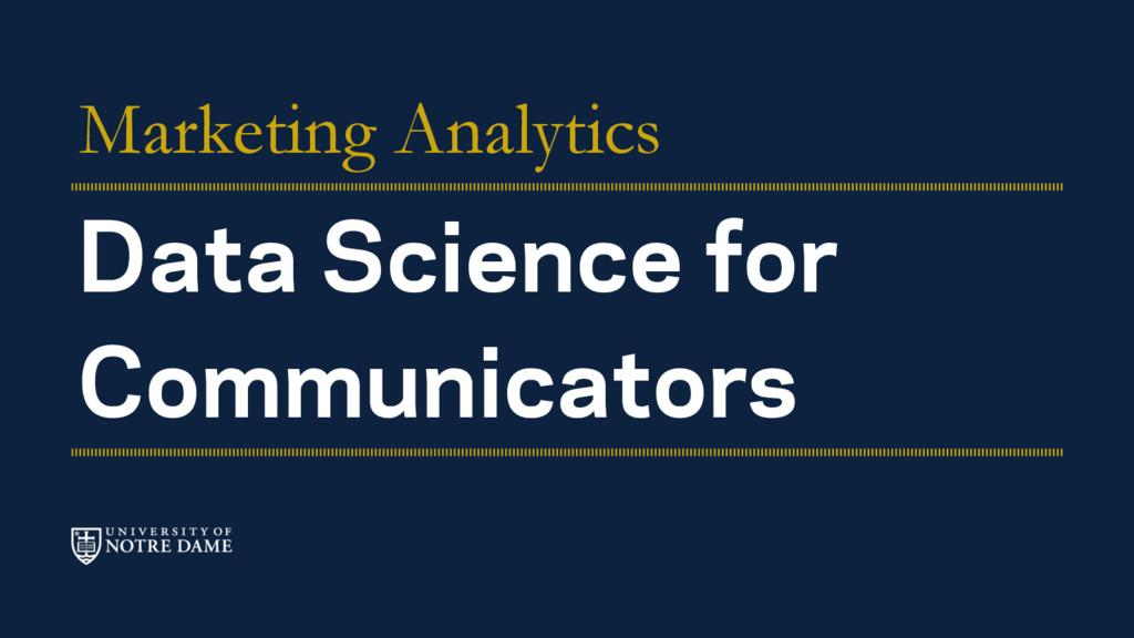 Data Science for Communicators Marketing Analyt...