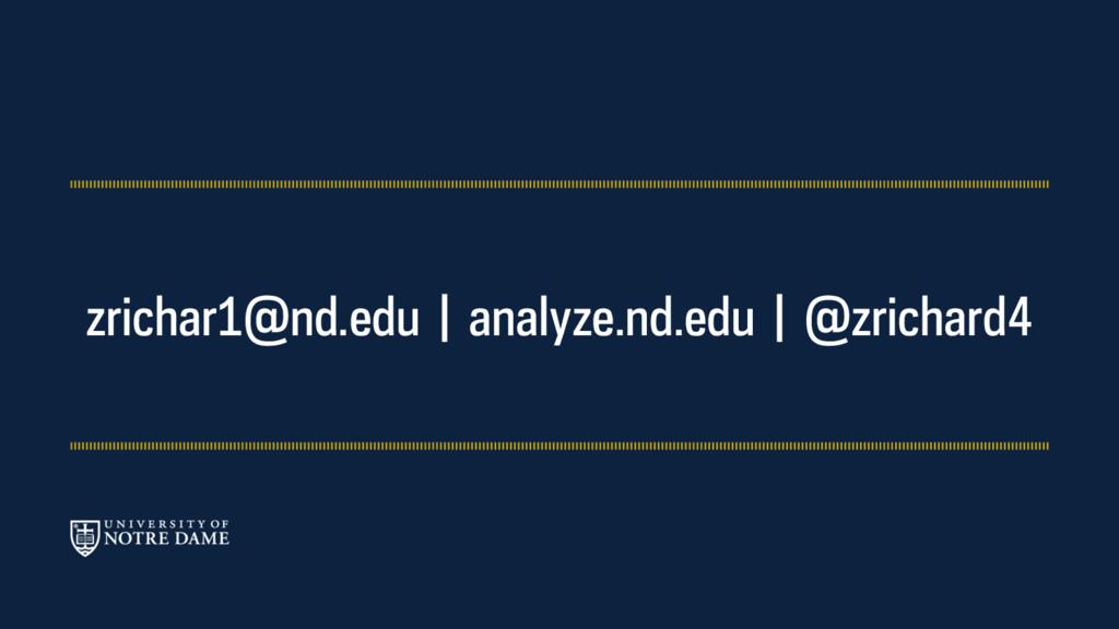 zrichar1@nd.edu   analyze.nd.edu   @zrichard4