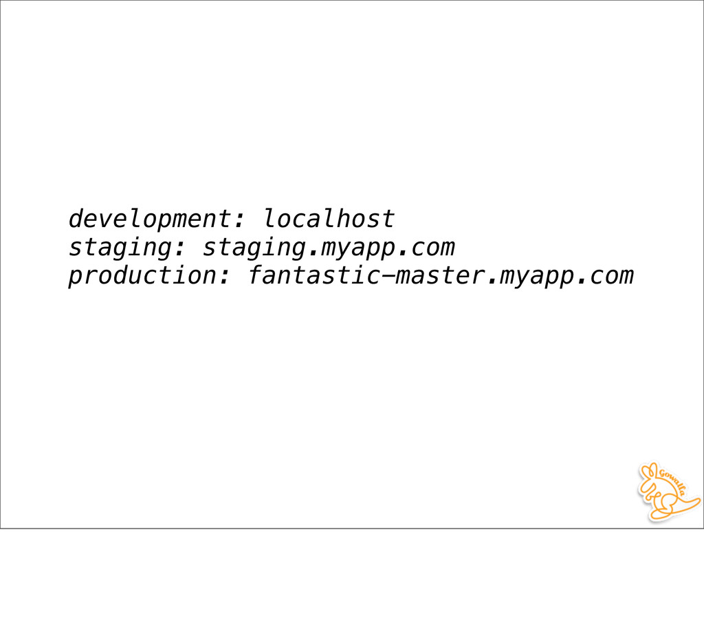 development: localhost staging: staging.myapp.c...