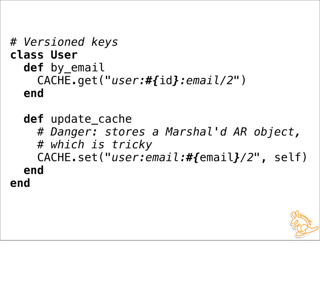 # Versioned keys class User def by_email CACHE....