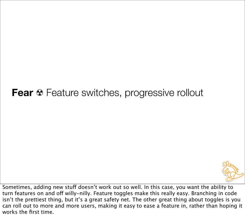 Fear ☢ Feature switches, progressive rollout So...