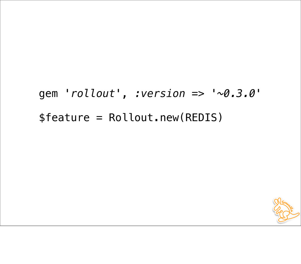gem 'rollout', :version => '~0.3.0' $feature = ...