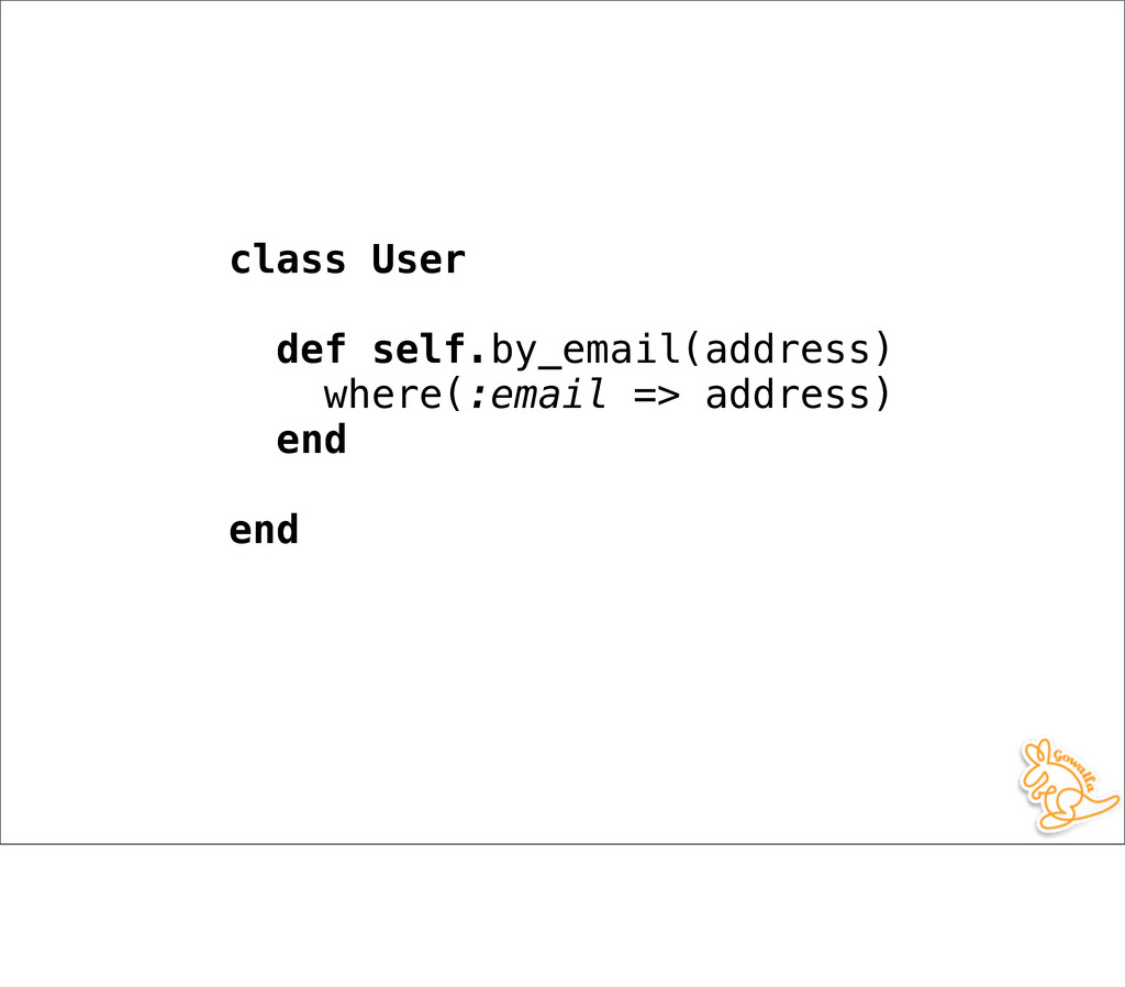 class User def self.by_email(address) where(:em...
