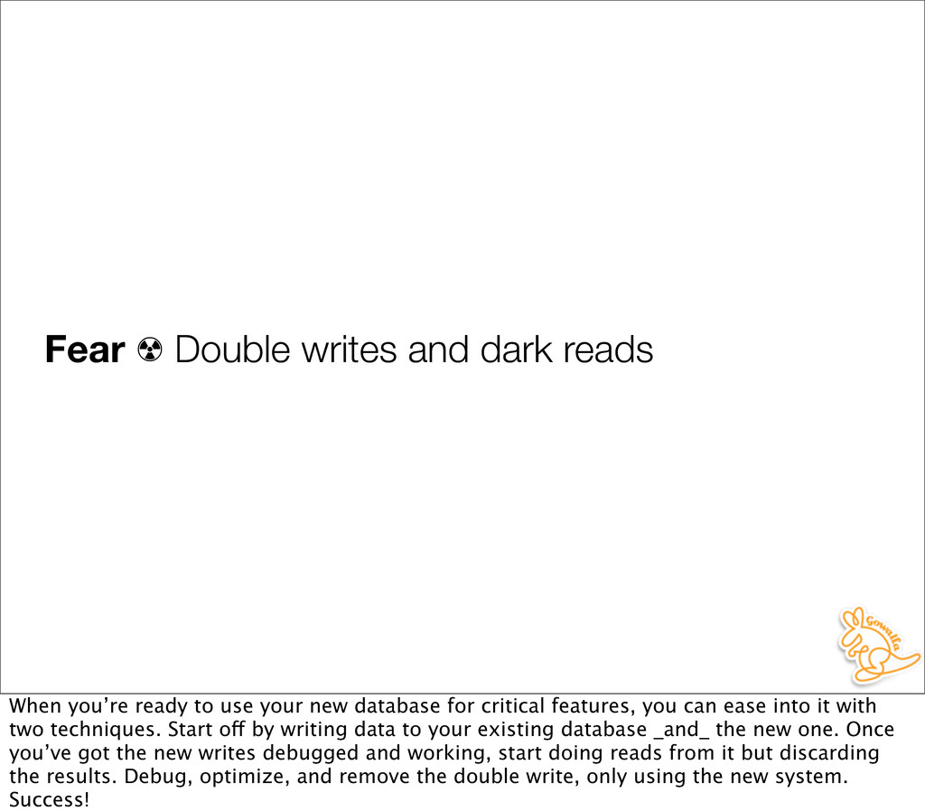Fear ☢ Double writes and dark reads When you're...