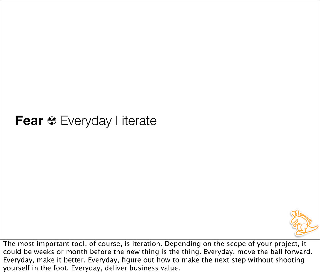 Fear ☢ Everyday I iterate The most important to...