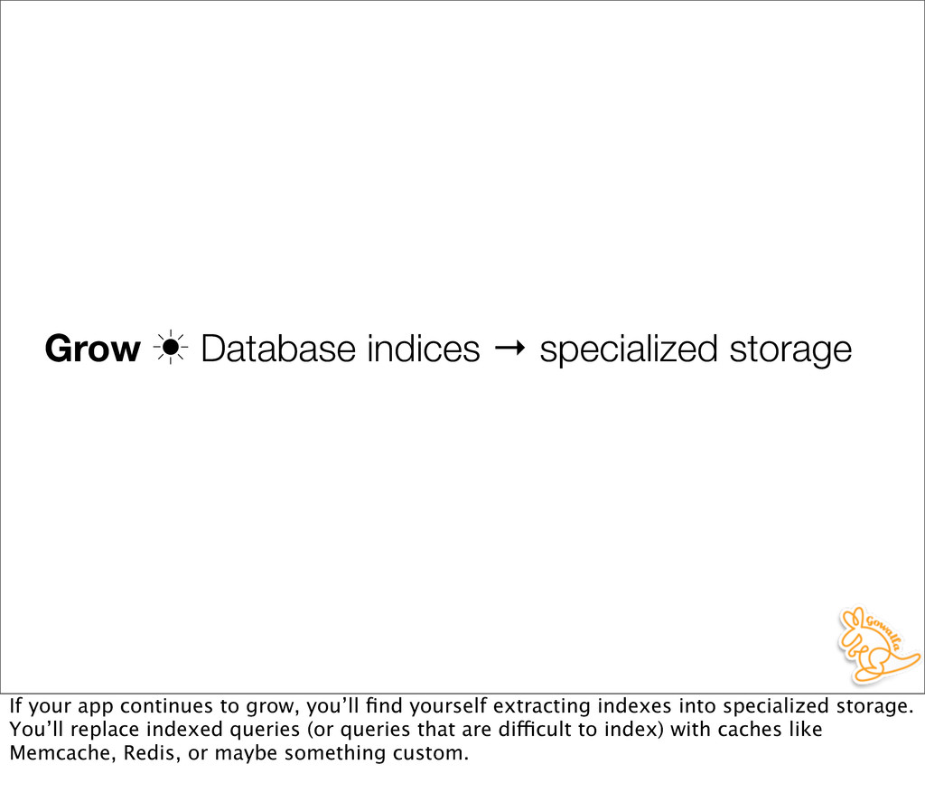 Grow ‗ Database indices → specialized storage I...
