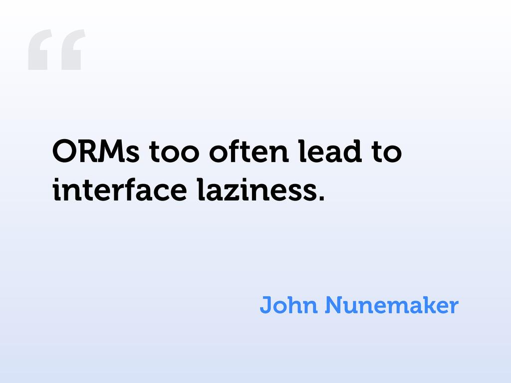 """"""" John Nunemaker ORMs too often lead to interfa..."""