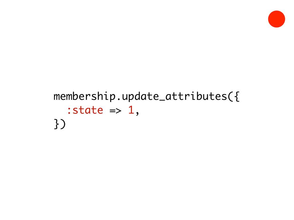 membership.update_attributes({ :state => 1, })