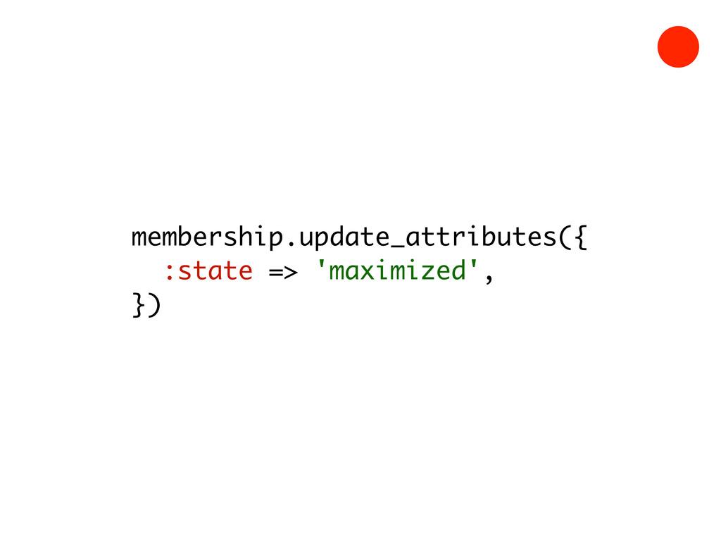 membership.update_attributes({ :state => 'maxim...