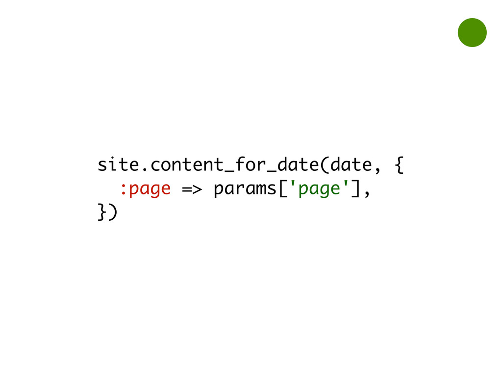 site.content_for_date(date, { :page => params['...