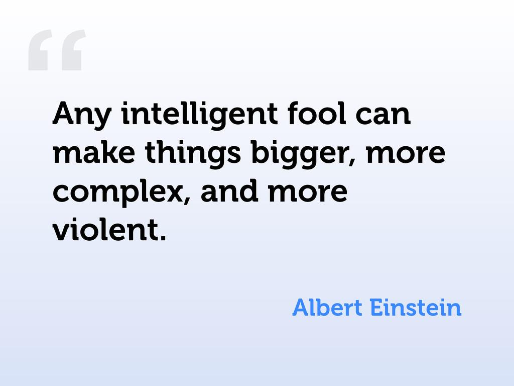 """"""" Albert Einstein Any intelligent fool can make..."""