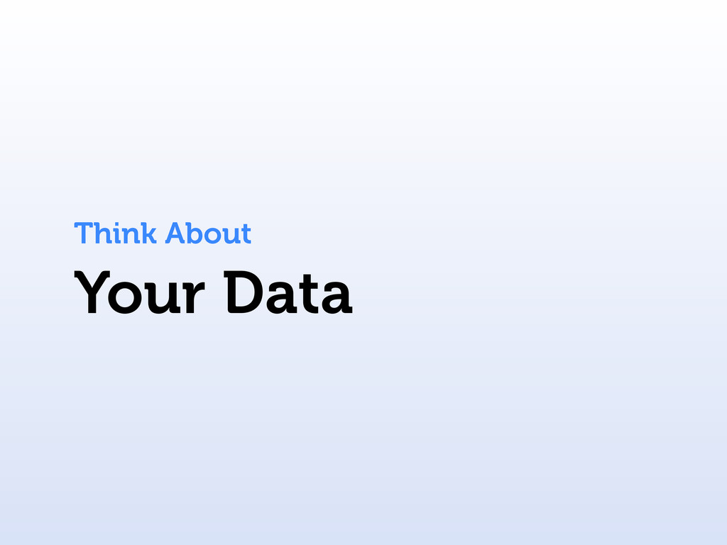 Your Data Think About